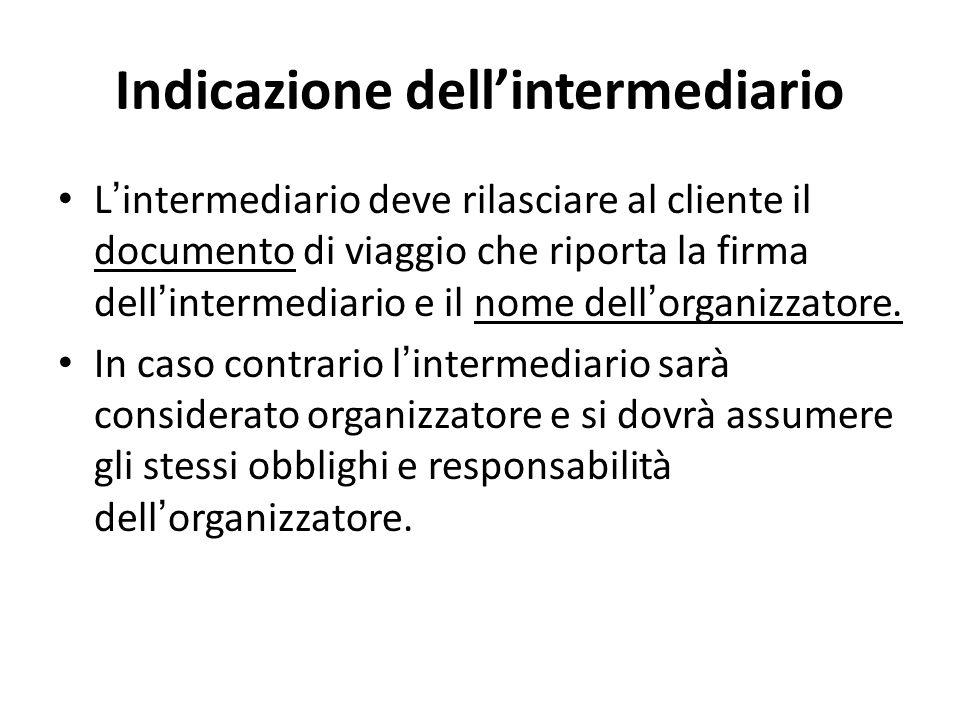 Indicazione dell'intermediario L ' intermediario deve rilasciare al cliente il documento di viaggio che riporta la firma dell ' intermediario e il nome dell ' organizzatore.