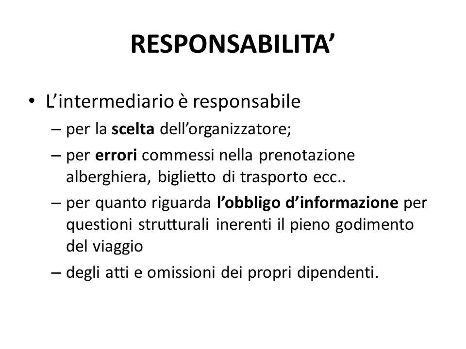 RESPONSABILITA' L'intermediario è responsabile – per la scelta dell'organizzatore; – per errori commessi nella prenotazione alberghiera, biglietto di