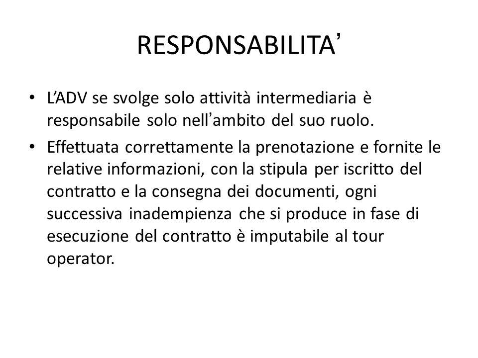RESPONSABILITA ' L'ADV se svolge solo attività intermediaria è responsabile solo nell ' ambito del suo ruolo. Effettuata correttamente la prenotazione