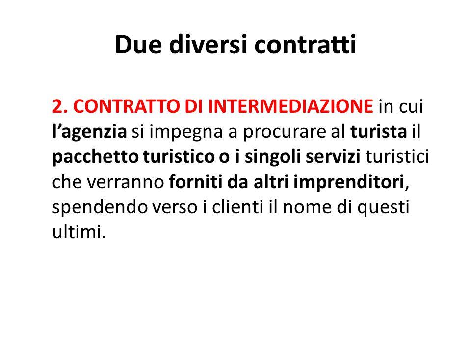 Due diversi contratti 2. CONTRATTO DI INTERMEDIAZIONE in cui l'agenzia si impegna a procurare al turista il pacchetto turistico o i singoli servizi tu