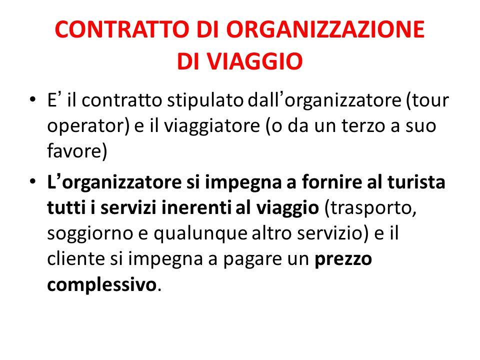 CONTRATTO DI ORGANIZZAZIONE DI VIAGGIO E ' il contratto stipulato dall ' organizzatore (tour operator) e il viaggiatore (o da un terzo a suo favore) L