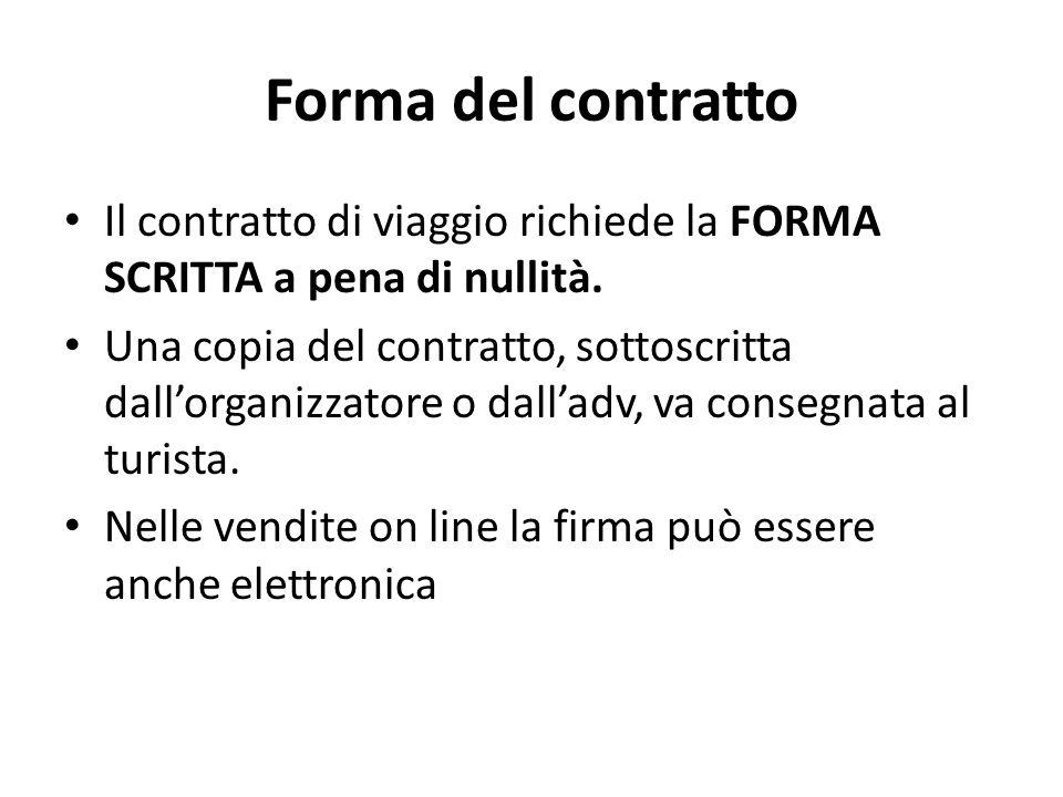 Forma del contratto Il contratto di viaggio richiede la FORMA SCRITTA a pena di nullità. Una copia del contratto, sottoscritta dall'organizzatore o da