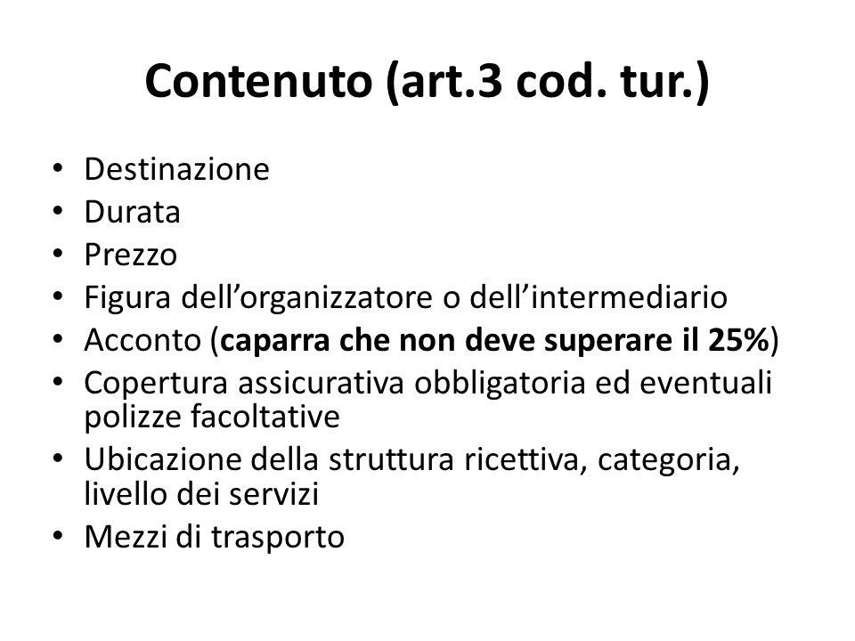 Contenuto (art.3 cod. tur.) Destinazione Durata Prezzo Figura dell'organizzatore o dell'intermediario Acconto (caparra che non deve superare il 25%) C