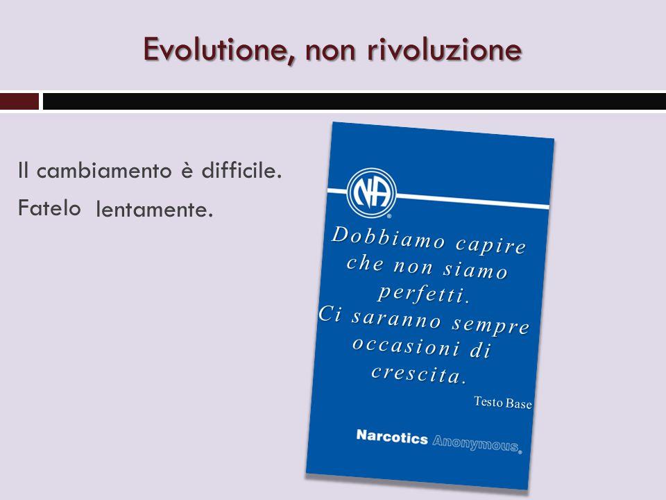 Evolutione, non rivoluzione Il cambiamento è difficile.