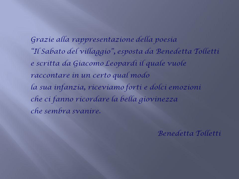 """Grazie alla rappresentazione della poesia """"Il Sabato del villaggio"""", esposta da Benedetta Tolletti e scritta da Giacomo Leopardi il quale vuole raccon"""