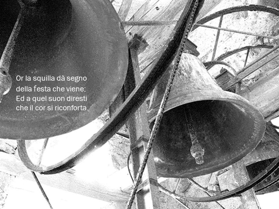 Or la squilla dà segno della f esta che viene; Ed a quel suon diresti che il cor si riconforta.