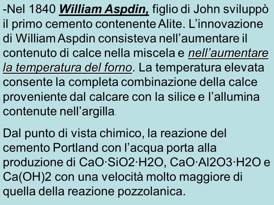 nell'aumentare la temperatura del forno -Nel 1840 William Aspdin, figlio di John sviluppò il primo cemento contenente Alite.