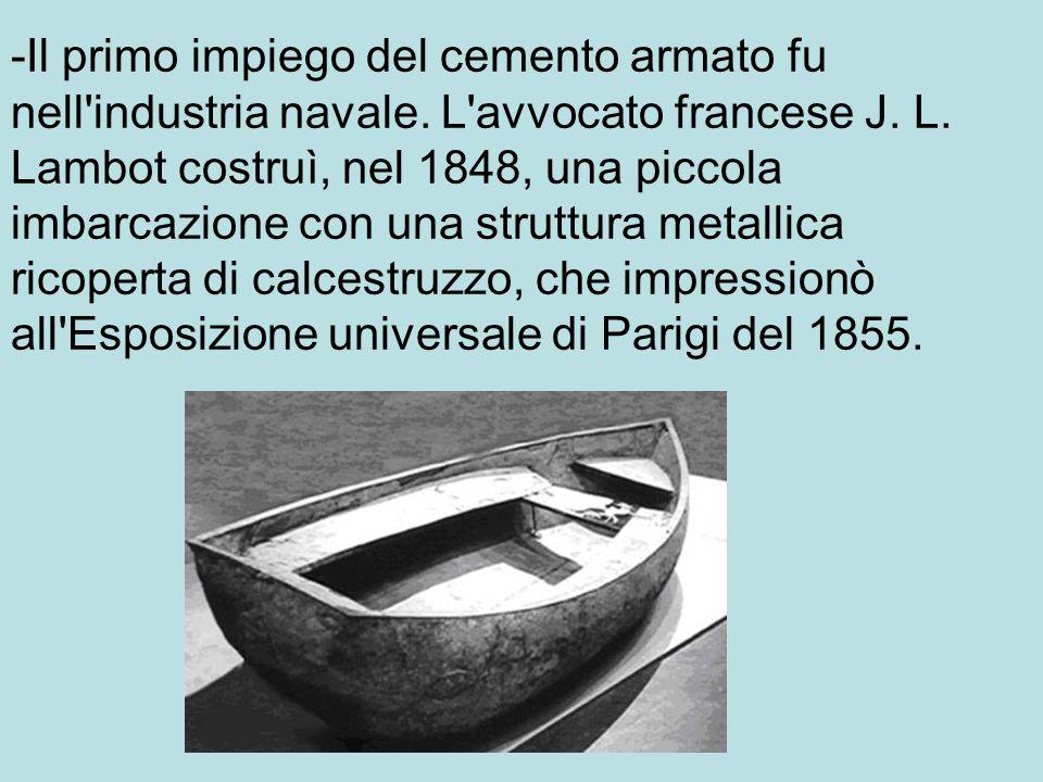 -Il primo impiego del cemento armato fu nell industria navale.