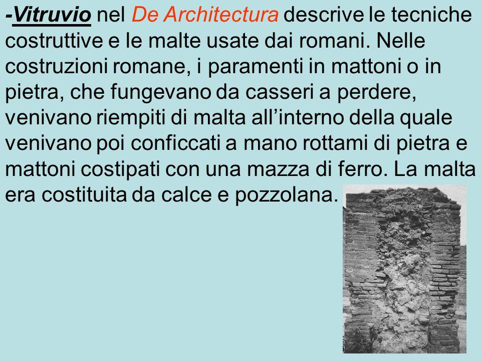 -Vitruvio nel De Architectura descrive le tecniche costruttive e le malte usate dai romani.