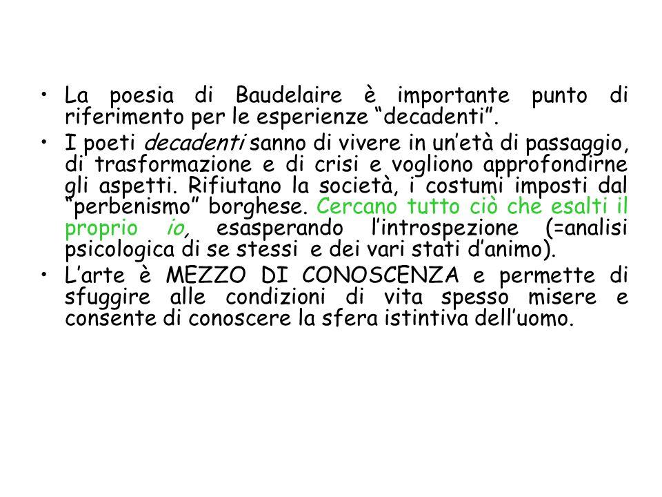 """La poesia di Baudelaire è importante punto di riferimento per le esperienze """"decadenti"""". I poeti decadenti sanno di vivere in un'età di passaggio, di"""