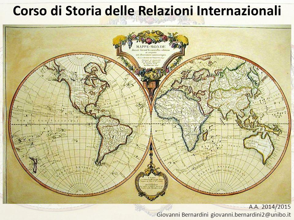 Corso di Storia delle Relazioni Internazionali A.A. 2014/2015 Giovanni Bernardini giovanni.bernardini2@unibo.it 1