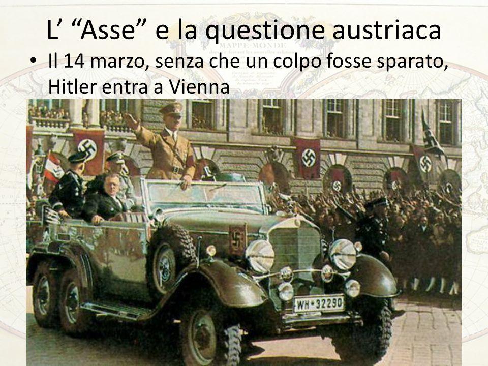 """L' """"Asse"""" e la questione austriaca Il 14 marzo, senza che un colpo fosse sparato, Hitler entra a Vienna 41"""