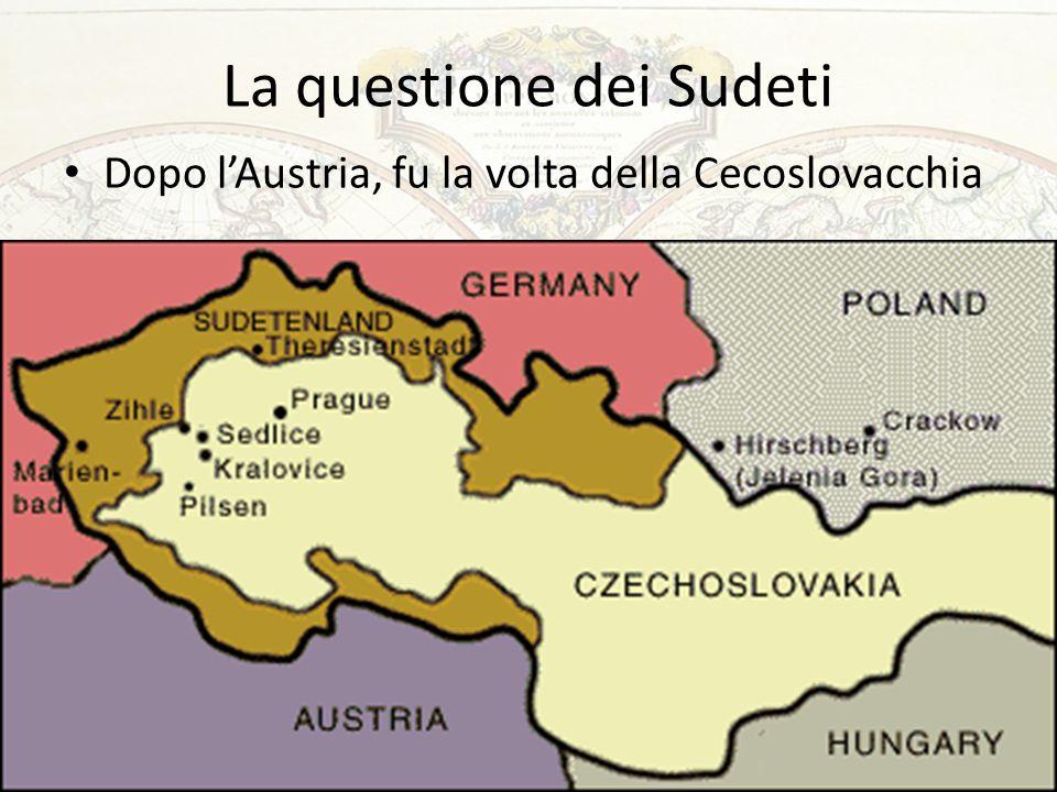 La questione dei Sudeti Dopo l'Austria, fu la volta della Cecoslovacchia 43