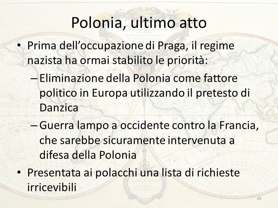 Polonia, ultimo atto Prima dell'occupazione di Praga, il regime nazista ha ormai stabilito le priorità: – Eliminazione della Polonia come fattore poli