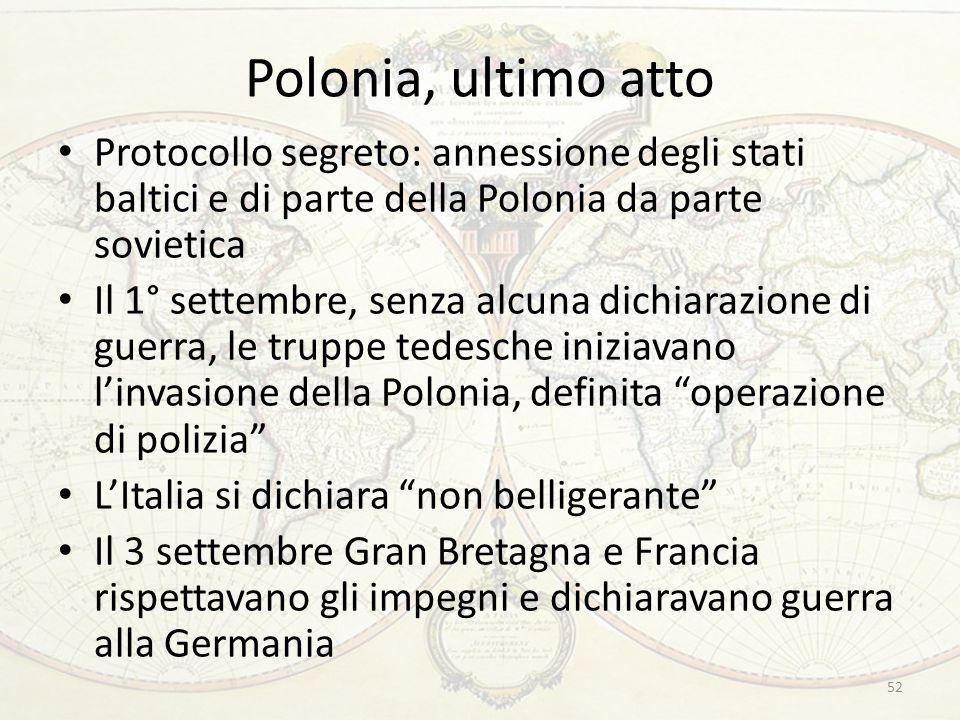 Polonia, ultimo atto Protocollo segreto: annessione degli stati baltici e di parte della Polonia da parte sovietica Il 1° settembre, senza alcuna dich