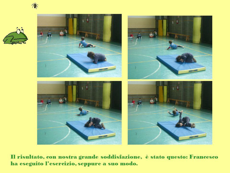 Il risultato, con nostra grande soddisfazione, è stato questo: Francesco ha eseguito l'esercizio, seppure a suo modo.