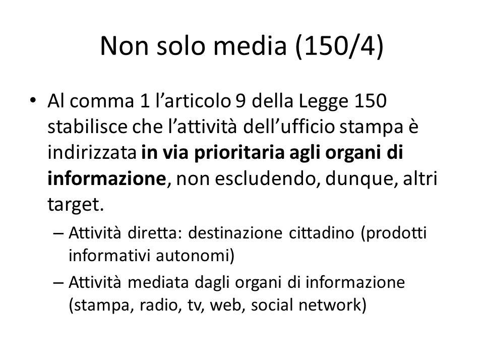 Non solo media (150/4) Al comma 1 l'articolo 9 della Legge 150 stabilisce che l'attività dell'ufficio stampa è indirizzata in via prioritaria agli organi di informazione, non escludendo, dunque, altri target.