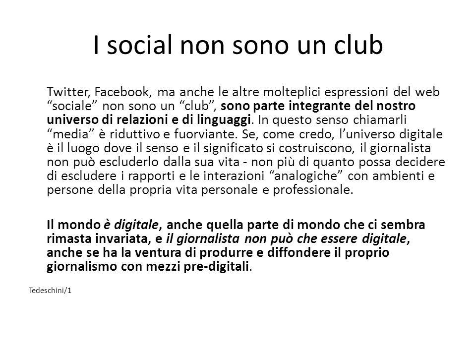 I social non sono un club Twitter, Facebook, ma anche le altre molteplici espressioni del web sociale non sono un club , sono parte integrante del nostro universo di relazioni e di linguaggi.
