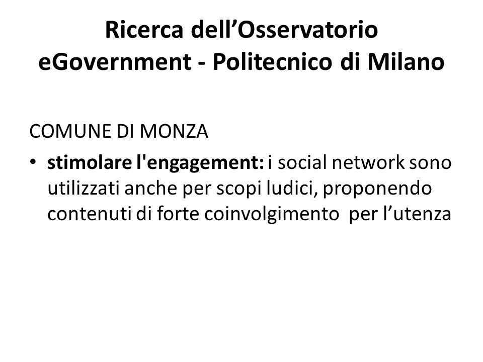 Ricerca dell'Osservatorio eGovernment - Politecnico di Milano COMUNE DI MONZA stimolare l engagement: i social network sono utilizzati anche per scopi ludici, proponendo contenuti di forte coinvolgimento per l'utenza