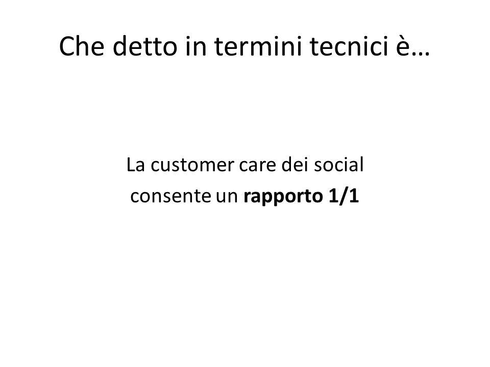 Che detto in termini tecnici è… La customer care dei social consente un rapporto 1/1