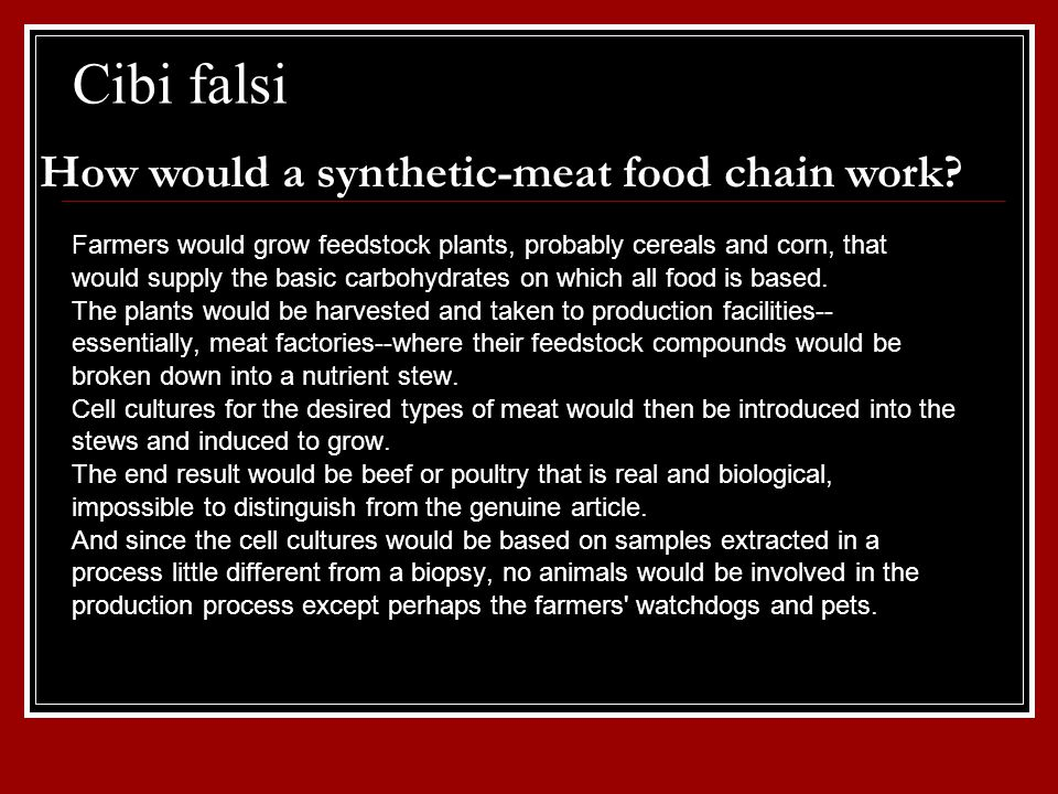 Cibi falsi Farmers would grow feedstock plants, probably cereals and corn, that would supply the basic carbohydrates on which all food is based.