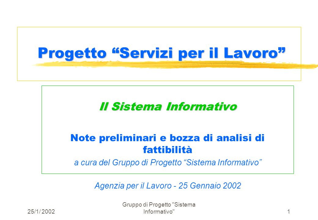 25/1/ 2002 Gruppo di Progetto Sistema Informativo 11 Componente Amministrativa zLa Regione - attraverso il Progetto Servizi al Lavoro - è l'intermediario per la comunicazione fra gli attori.