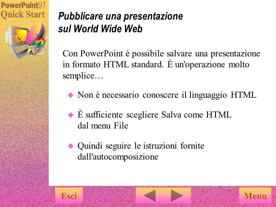 Pubblicare una presentazione sul World Wide Web EsciMenu La pubblicazione della presentazione sul World Wide Web consentirà a qualsiasi utente in qualunque parte del mondo di prenderne visione.