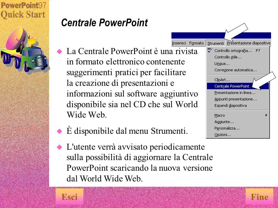 Per ulteriori informazioni e approfondimenti è possibile fare riferimento a numerose altre risorse messe a disposizione degli utenti di PowerPoint: Suggerimenti pratici, risorse e strumenti aggiuntivi Centrale PowerPoint Assistente di Office Soluzioni integrate, il manuale dell utente di PowerPoint ValuPack e altre risorse disponibili nel CD Sito Web di PowerPoint     Fare clic su per scegliere l argomento desiderato.