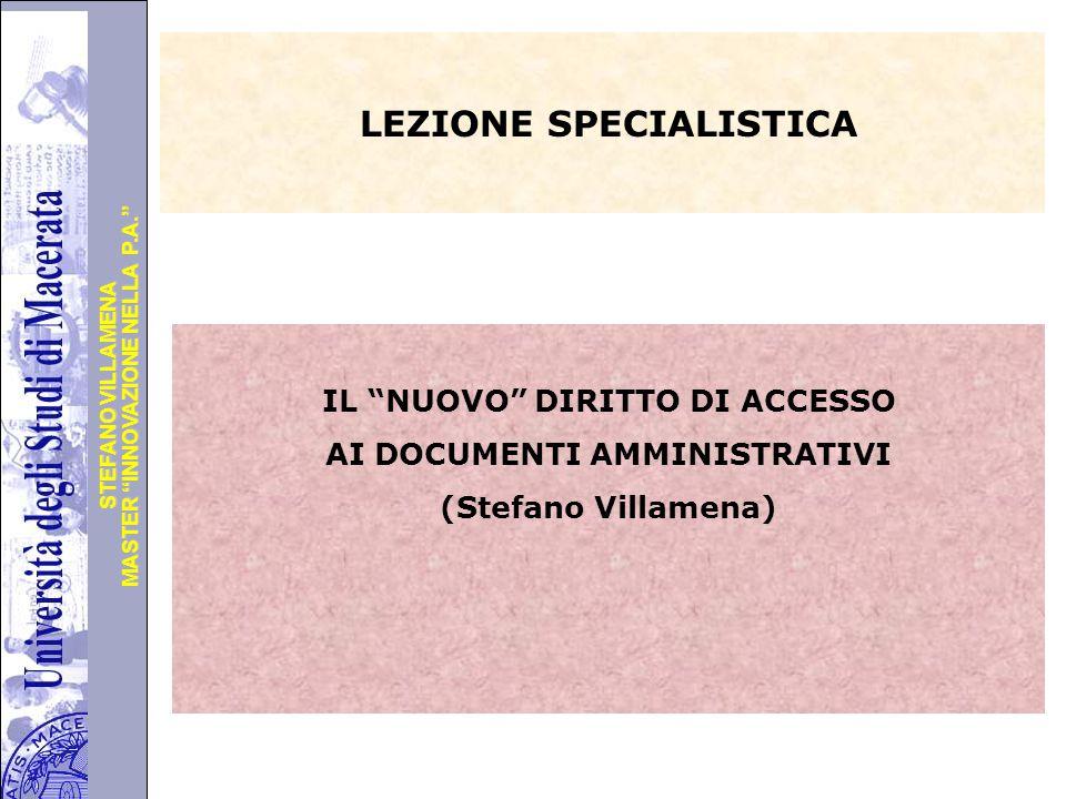 """Università degli Studi di Perugia MASTER """"INNOVAZIONE NELLA P.A."""" STEFANO VILLAMENA LEZIONE SPECIALISTICA IL """"NUOVO"""" DIRITTO DI ACCESSO AI DOCUMENTI A"""