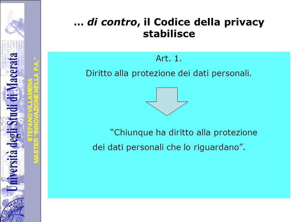 """Università degli Studi di Perugia MASTER """"INNOVAZIONE NELLA P.A."""" STEFANO VILLAMENA … di contro, il Codice della privacy stabilisce Art. 1. Diritto al"""