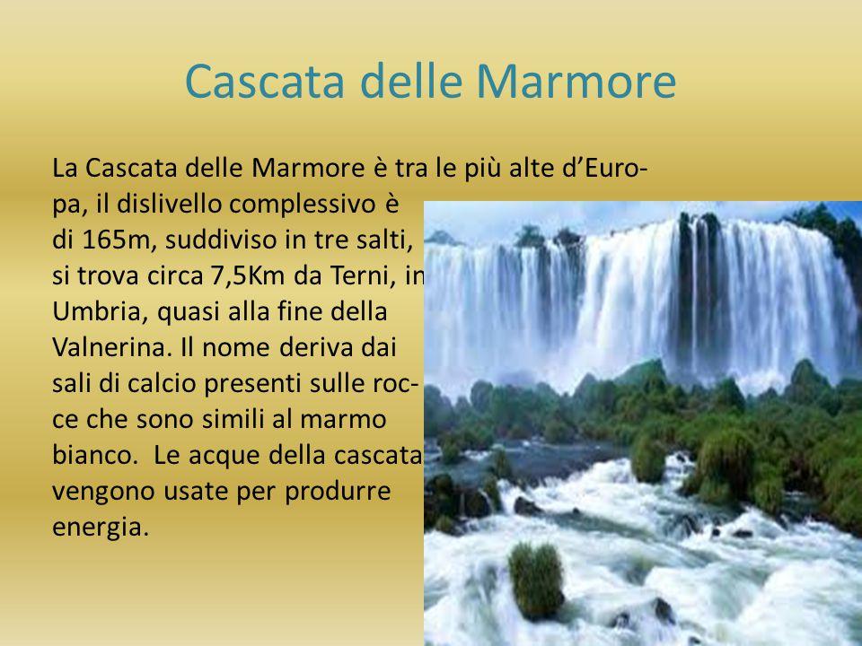 Cascata delle Marmore La Cascata delle Marmore è tra le più alte d'Euro- pa, il dislivello complessivo è di 165m, suddiviso in tre salti, si trova cir