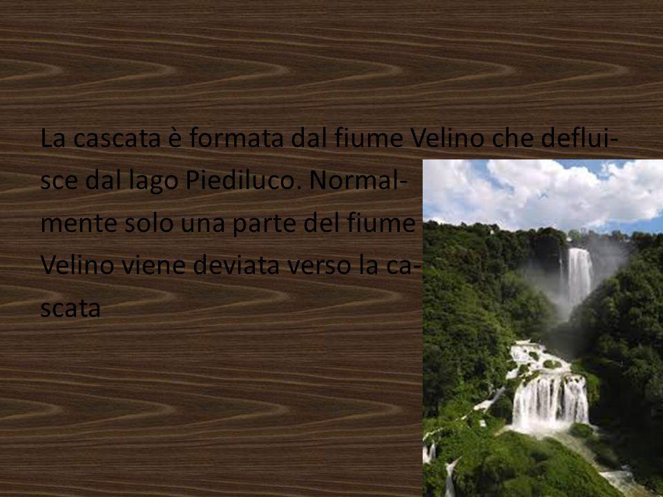 La cascata è formata dal fiume Velino che deflui- sce dal lago Piediluco. Normal- mente solo una parte del fiume Velino viene deviata verso la ca- sca