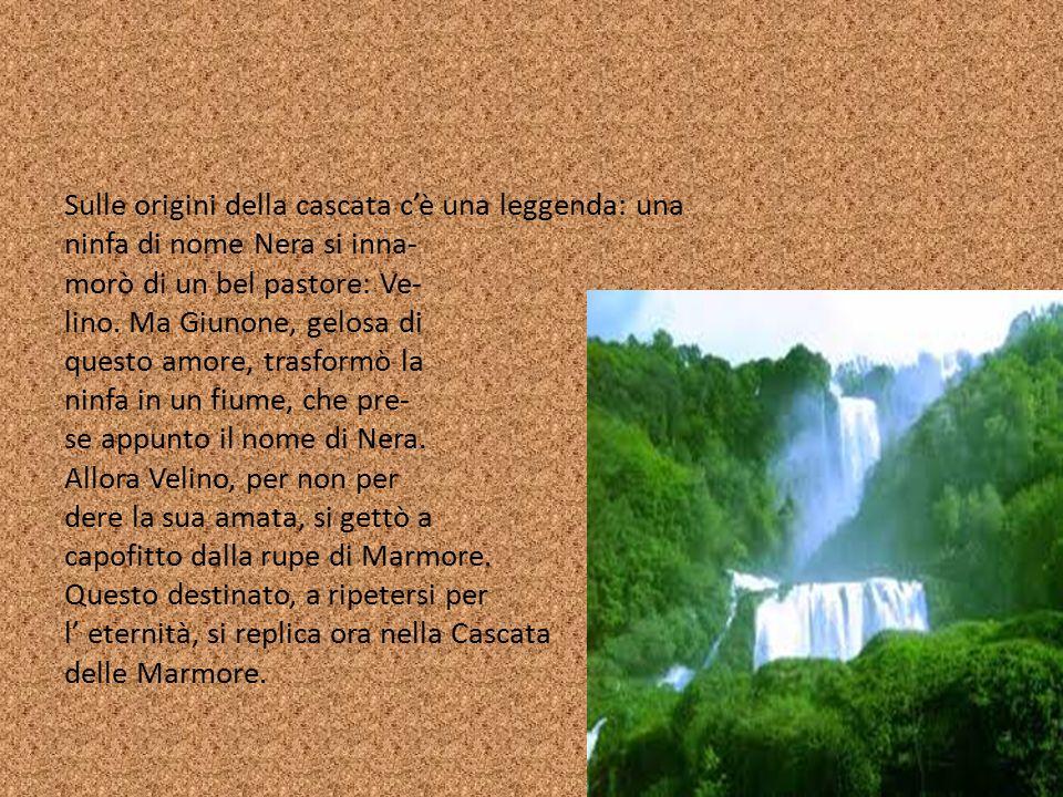 Sulle origini della cascata c'è una leggenda: una ninfa di nome Nera si inna- morò di un bel pastore: Ve- lino. Ma Giunone, gelosa di questo amore, tr