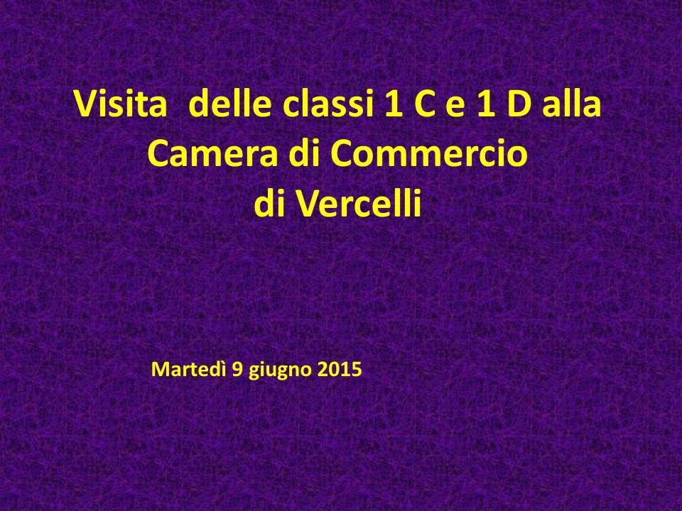 Visita delle classi 1 C e 1 D alla Camera di Commercio di Vercelli Martedì 9 giugno 2015