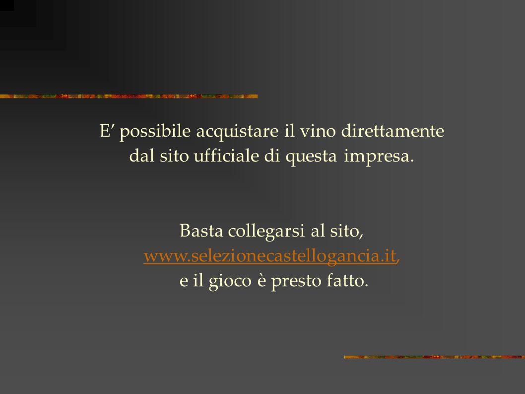 E' possibile acquistare il vino direttamente dal sito ufficiale di questa impresa.