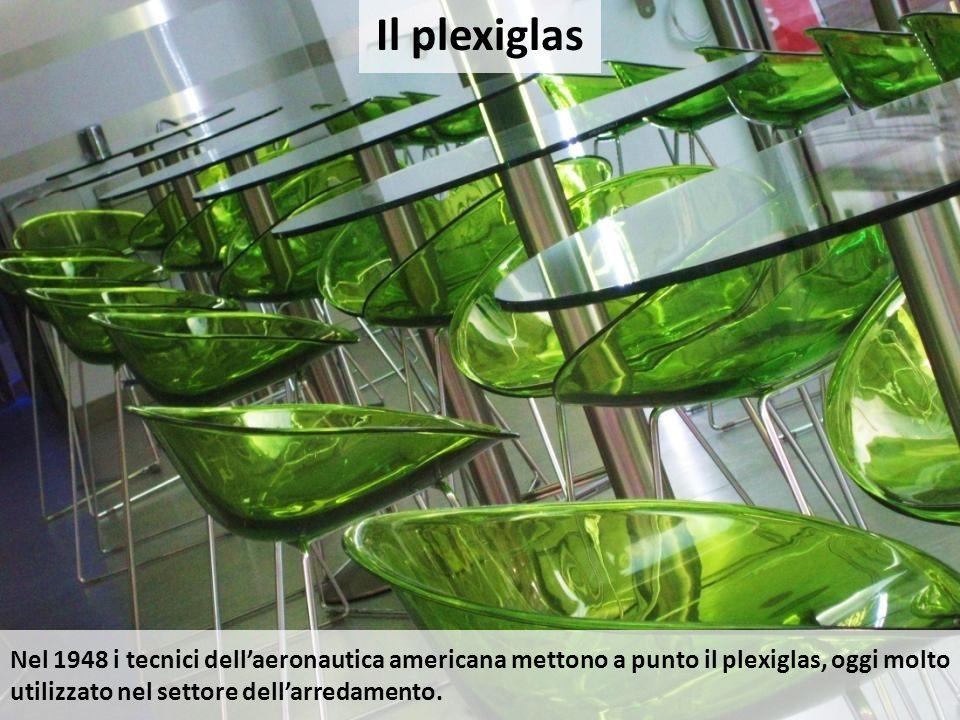 Nel 1948 i tecnici dell'aeronautica americana mettono a punto il plexiglas, oggi molto utilizzato nel settore dell'arredamento. Il plexiglas