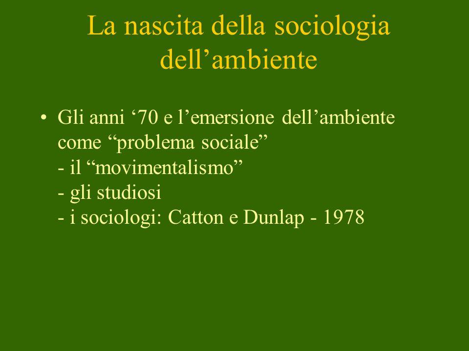 La nascita della sociologia dell'ambiente Gli anni '70 e l'emersione dell'ambiente come problema sociale - il movimentalismo - gli studiosi - i sociologi: Catton e Dunlap - 1978