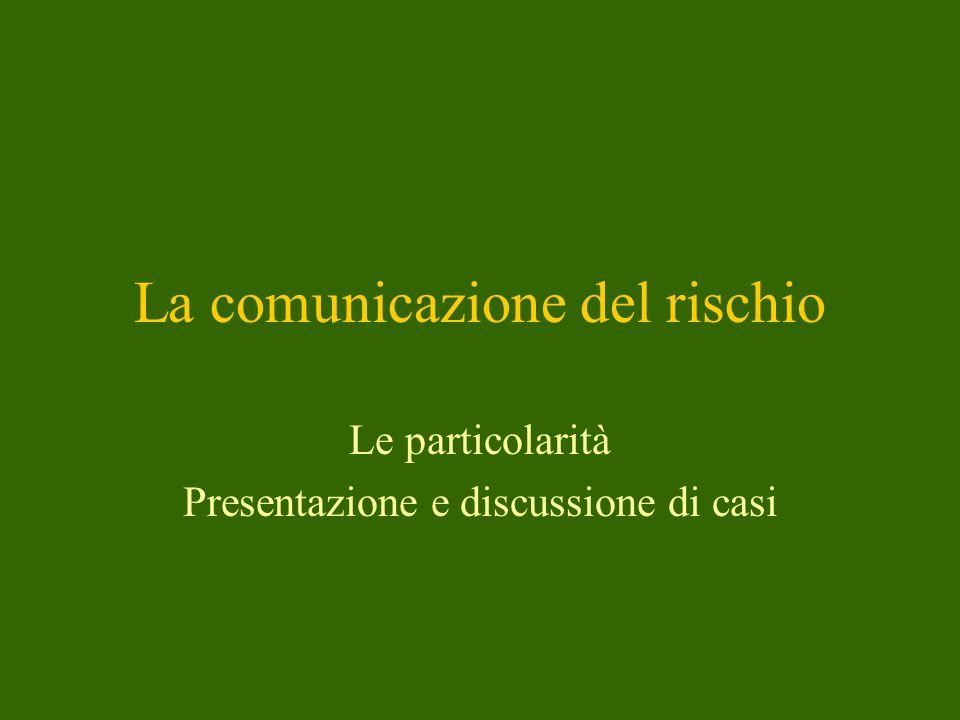 La comunicazione del rischio Le particolarità Presentazione e discussione di casi