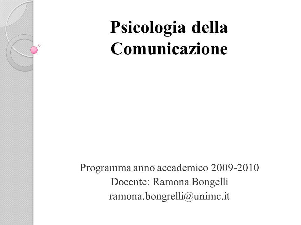 Psicologia della Comunicazione Programma anno accademico 2009-2010 Docente: Ramona Bongelli ramona.bongrelli@unimc.it