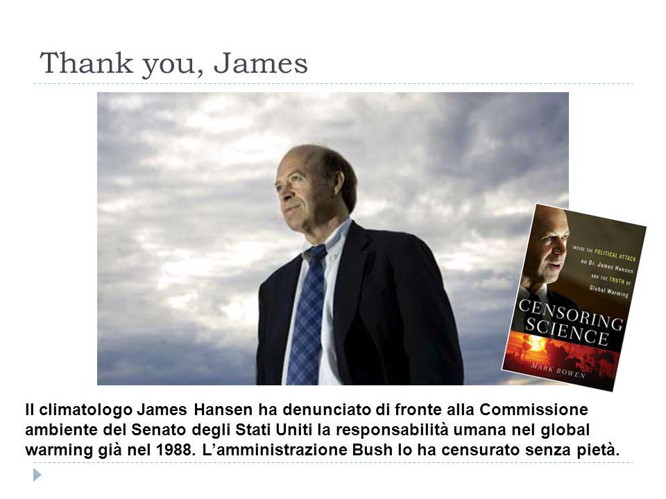 Thank you, James Il climatologo James Hansen ha denunciato di fronte alla Commissione ambiente del Senato degli Stati Uniti la responsabilità umana nel global warming già nel 1988.