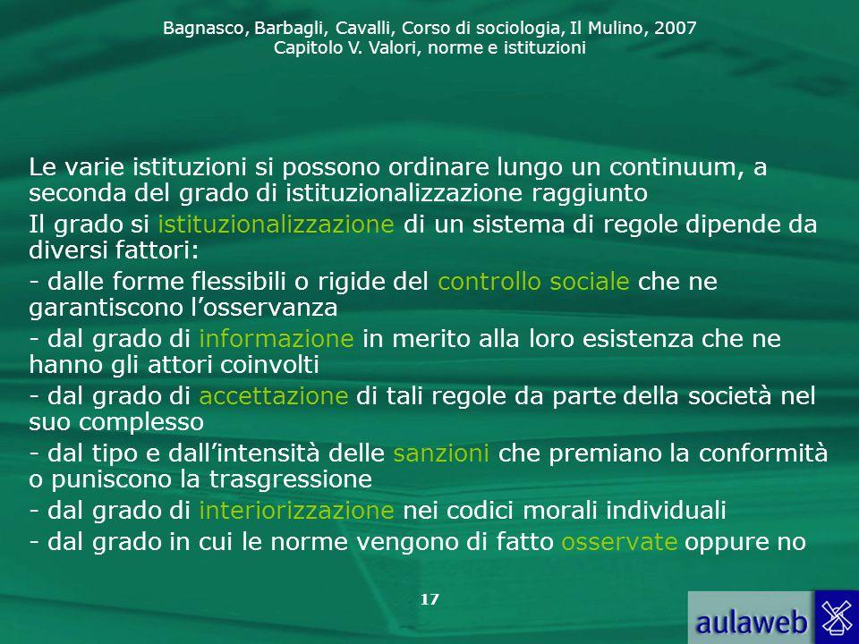Bagnasco, Barbagli, Cavalli, Corso di sociologia, Il Mulino, 2007 Capitolo V. Valori, norme e istituzioni 17 Le varie istituzioni si possono ordinare