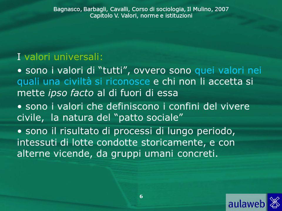 """Bagnasco, Barbagli, Cavalli, Corso di sociologia, Il Mulino, 2007 Capitolo V. Valori, norme e istituzioni 6 I valori universali: sono i valori di """"tut"""