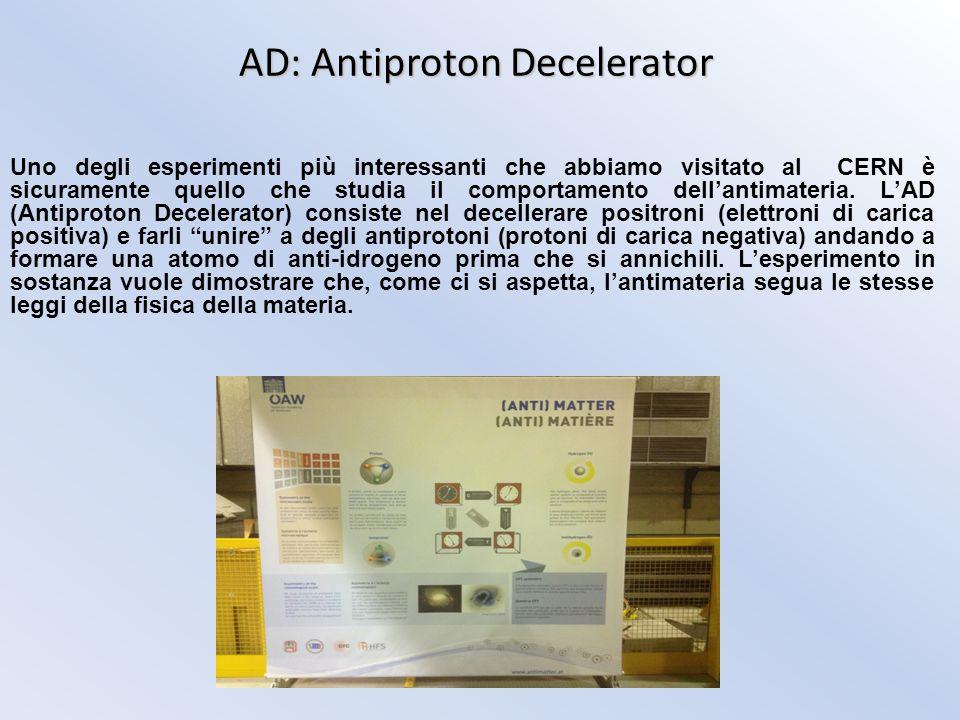 AD: Antiproton Decelerator Uno degli esperimenti più interessanti che abbiamo visitato al CERN è sicuramente quello che studia il comportamento dell'antimateria.
