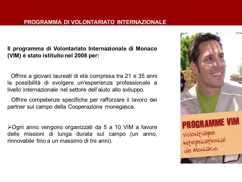 PROGRAMMA DI VOLONTARIATO INTERNAZIONALE Il programma di Volontariato Internazionale di Monaco (VIM) è stato istituito nel 2008 per: Offrire a giovani laureati di età compresa tra 21 e 35 anni la possibilità di svolgere un esperienza professionale a livello internazionale nel settore dell'aiuto allo sviluppo.
