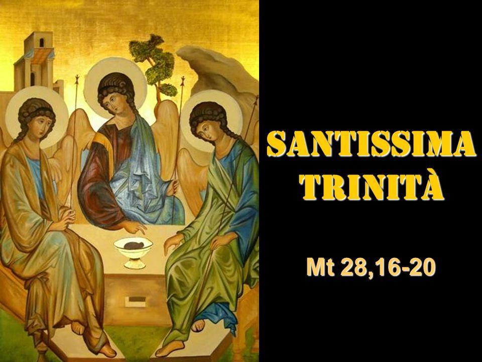 SANTISSIMA SANTISSIMATRINITÀ Mt 28,16-20