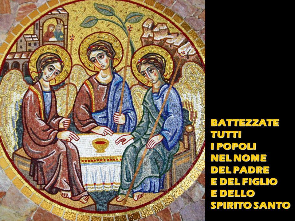 BATTEZZATE TUTTI I POPOLI NEL NOME DEL PADRE E DEL FIGLIO E DELLO SPIRITO SANTO
