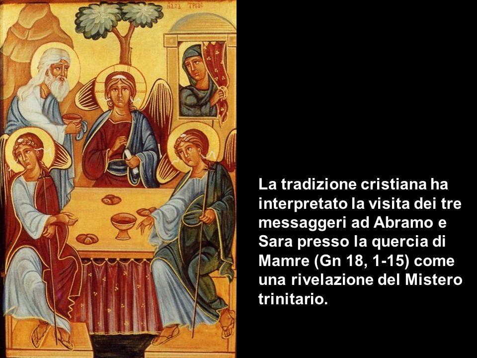 La tradizione cristiana ha interpretato la visita dei tre messaggeri ad Abramo e Sara presso la quercia di Mamre (Gn 18, 1-15) come una rivelazione del Mistero trinitario.