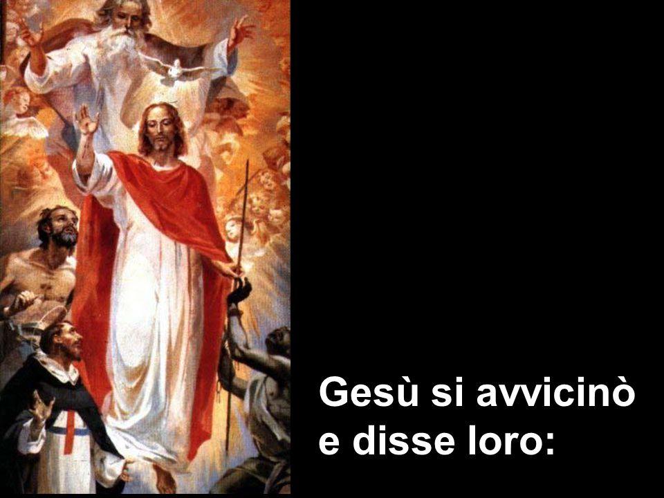 Gesù si avvicinò e disse loro: