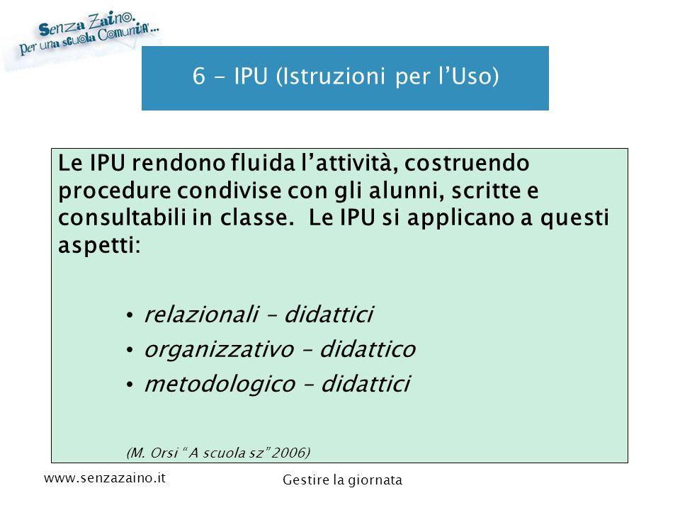 www.senzazaino.it m.orsi.lucca@gmail.com Gestire la giornata 6 - IPU (Istruzioni per l'Uso) Le IPU rendono fluida l'attività, costruendo procedure con