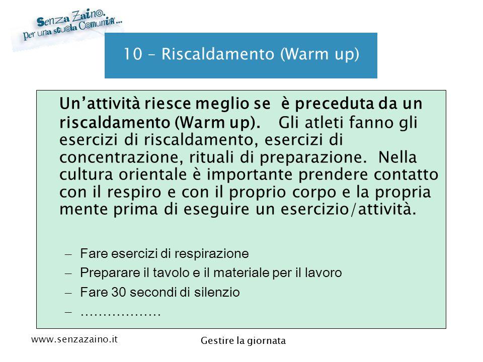 www.senzazaino.it m.orsi.lucca@gmail.com Gestire la giornata 10 – Riscaldamento (Warm up) Un'attività riesce meglio se è preceduta da un riscaldamento